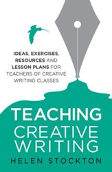 Teaching Creative Writing: Ideas, exercises, resources and lesson plans for teachers of creative-writing classes / Digital original - eBook