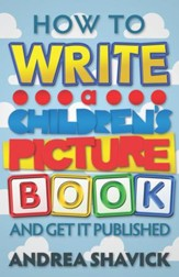 How to Write a Children's Picture Book and Get it Published / Digital original - eBook