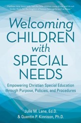Welcoming Children with Special Needs: Empowering Christian Special Education through Purpose, Policies, and Procedures - eBook