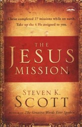 The Jesus Mission: Christ Completed 27 Missions While on Earth; Take Up the Four He Assigned to You - Slightly Imperfect