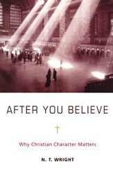 After You Believe: Why Christian Character Matters