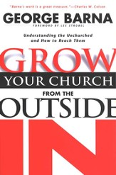 Grow Your Church from the Outside In: Understanding the Unchurched and How to Reach Them