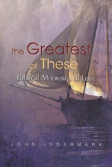 The Greatest of These: Biblical Moorings of Love