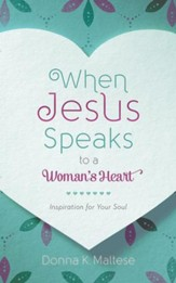 When Jesus Speaks to a Woman's Heart: Inspiration for Your Soul - eBook