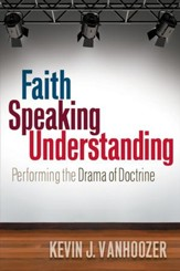 Faith Speaking Understanding: Performing the Drama of Doctrine - eBook