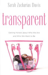 Transparent: Getting Honest about Who We Are and Who We Want  to Be