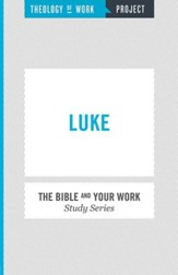 Theology of Work Project, The Bible and Your Work Study Series:  Luke - eBook