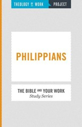 Theology of Work, The Bible and Your Work Study Series: Philippians - eBook