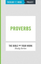 Theology of Work, The Bible and Your Work Study Series:  Proverbs - eBook