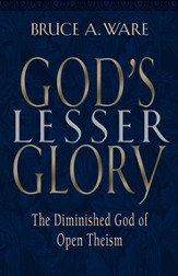 God's Lesser Glory: The Diminished God of Open Theism - eBook