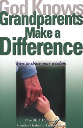 God Knows Grandparents Make a Difference; Ways to Share Your Wisdom