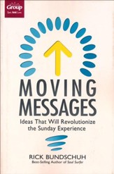 Moving Messages: Ideas That Will Revolutionize the Sunday Experience