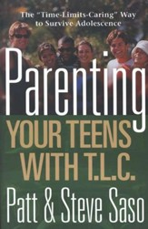 Parenting Your Teens with TLC: The Time-Limits-Caring Way to Survive Adolescence