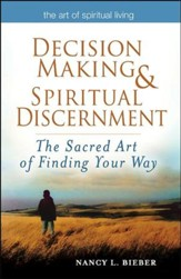 Decision-making and Spiritual Discernment: The Sacred Art of Finding Your Way
