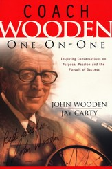 Coach Wooden One on One: Inspiring Conversations on Purpose, Passion and the Pursuit of Success