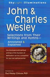 John and Charles Wesley: Selections from Their Writings and Hymns-Annotated and Explained