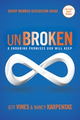 Unbroken Group Member Discussion Guide: 8 Enduring Promises God Will Keep