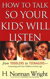 How to Talk So Your Kids Will Listen: From Toddlers to Teenagers--Connecting with Your Children at Every Age