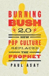 Burning Bush 2.0: How Pop Culture Replaced the Prophet - eBook