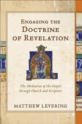 Engaging the Doctrine of Revelation: The Mediation of the Gospel through Church and Scripture - eBook