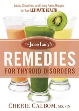 The Juice Lady's Remedies for Thyroid Disorders: Juices, Smoothies, and Living Foods Recipes for Your Ultimate Health - eBook
