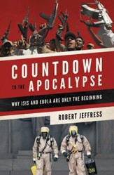 Countdown to the Apocalypse: Why ISIS and Ebola Are Only the Beginning - eBook