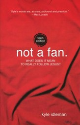 Not a Fan: What Does it Mean to Really Follow Jesus? Teen Edition