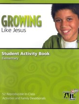 Growing Like Jesus Student Activity Book Volume: 52 Reproducible In-Class Activities and Family Devotionals