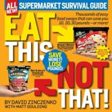 Eat This, Not That! Supermarket Survival Guide: Thousands of easy food swaps that can save you 10, 20, 30 pounds-or more! - eBook