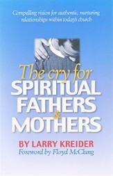The Cry for Spiritual Fathers & Mothers