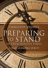 Preparing to Stand In Treacherous Times: A Study of Matthew 24 & 25. - eBook