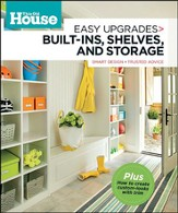 This Old House Easy Upgrades: Built-Ins, Cabinets & Shelves: Smart Design, Trusted Advice