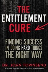 The Entitlement Cure: Finding Success in Doing Hard Things the Right Way - eBook