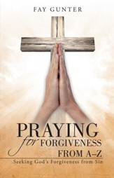 Praying for Forgiveness from AZ: Seeking God's Forgiveness from Sin - eBook