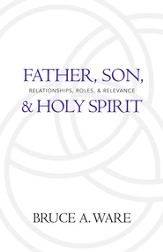 Father, Son, and Holy Spirit: Relationships, Roles, and Relevance - eBook