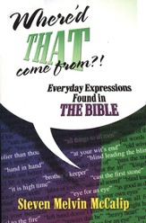 Where'd That Come From?: Everyday Expressions in the Bible