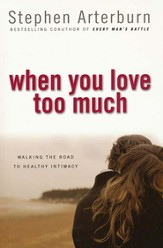 When You Love Too Much: Walking the Road to Healthy Intimacy