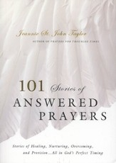 101 Stories of Answered Prayers: Stories of Healing, Nurturing, Overcoming, and Provision...All in God's Perfect Timing