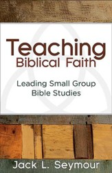 Teaching Biblical Faith: Leading Small Group Bible Studies - eBook