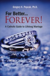 For Better...Forever!: A Catholic Guide to Lifelong Marriage