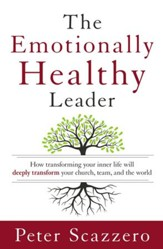 The Emotionally Healthy Leader: How Transforming Your Inner Life Will Deeply Transform Your Church, Team, and the World - eBook