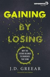 Gaining By Losing: Why the Future Belongs to Churches that Send - eBook