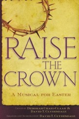 Raise the Crown: A Musical for Easter