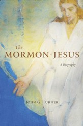 The Mormon Jesus: A Biography