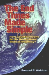 The End Times Made Simple: How Could Everybody Be So  Wrong About Biblical Prophecy?