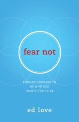 Fear Not: Finding Courage to Be Who God Wants You to Be - eBook