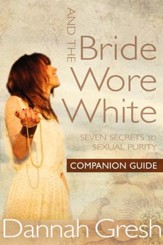 And the Bride Wore White Companion Guide: Seven Secrets to Sexual Purity - eBook