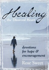 Healing the Divorced Heart : Devotions for Hope & Encouragement