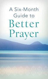 A Six-Month Guide to Better Prayer - eBook