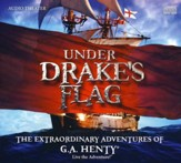 The Extraordinary Adventures of G.A. Henty: Under Drake's Flag 2 Audio CD Set